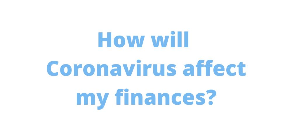 How will Coronavirus affect my finances